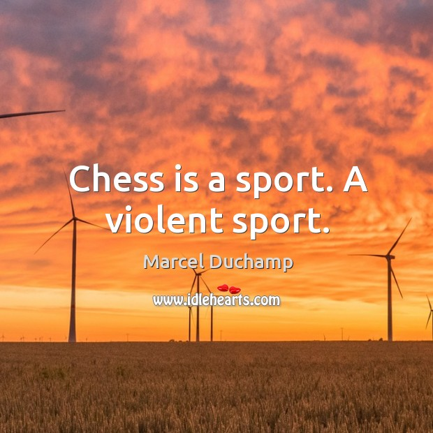 Chess is a sport. A violent sport. Image