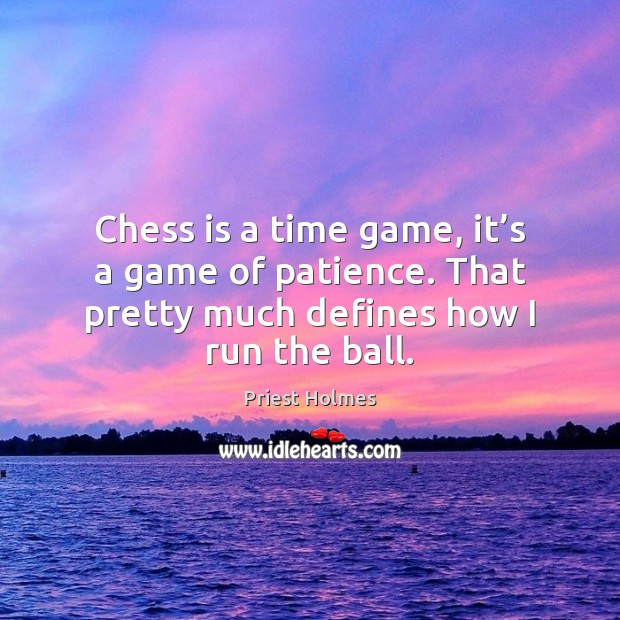 Chess is a time game, it's a game of patience. That Image