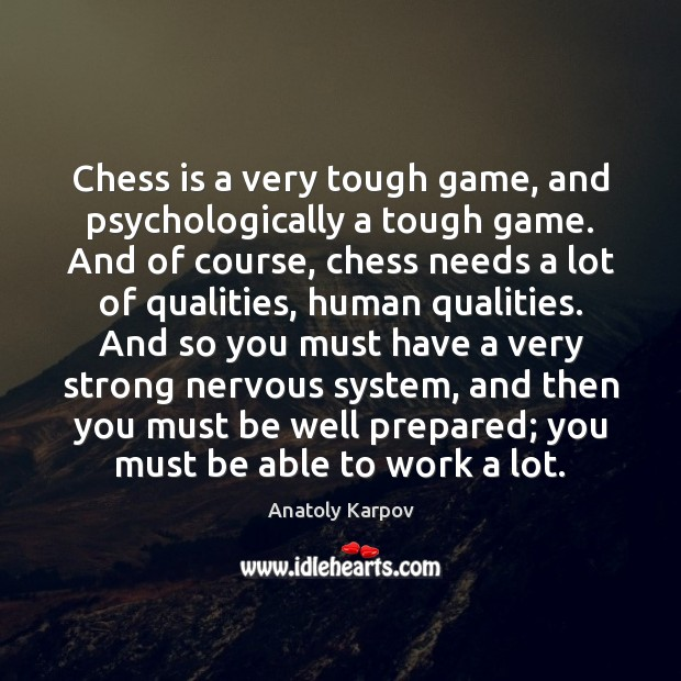 Image, Chess is a very tough game, and psychologically a tough game. And
