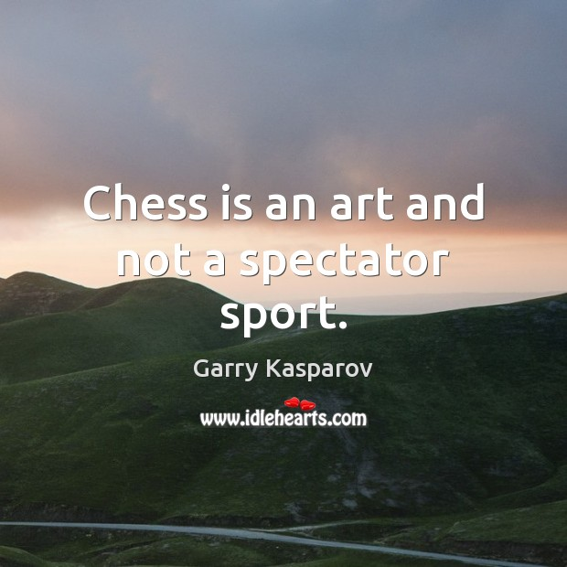 Chess is an art and not a spectator sport. Garry Kasparov Picture Quote