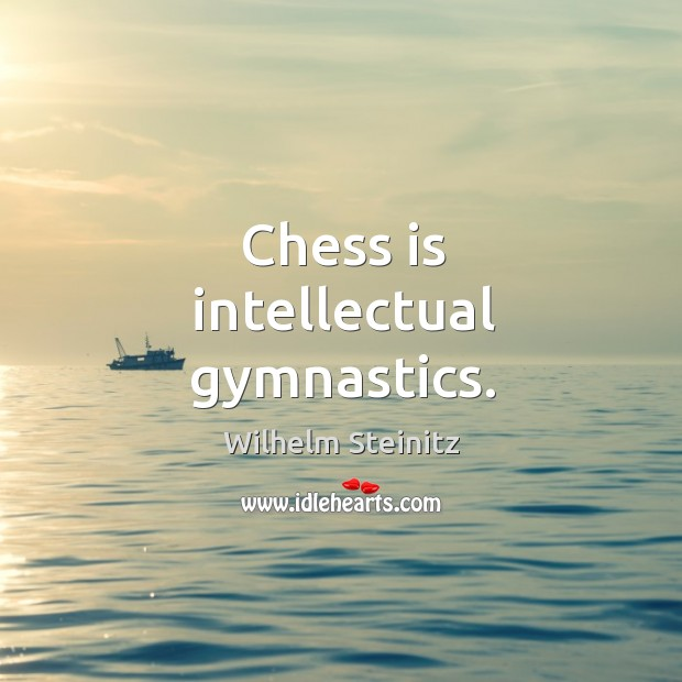 Image, Chess is intellectual gymnastics.