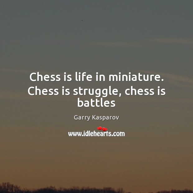 Garry Kasparov Picture Quote image saying: Chess is life in miniature. Chess is struggle, chess is battles