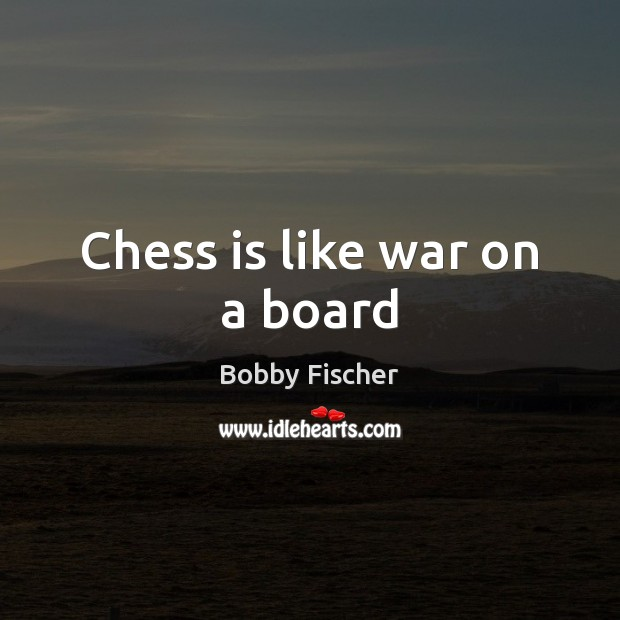 Chess is like war on a board Bobby Fischer Picture Quote