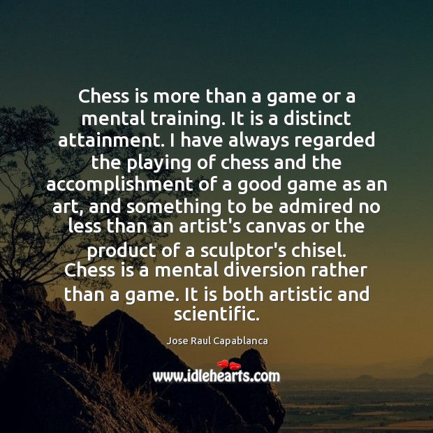 Chess is more than a game or a mental training. It is Jose Raul Capablanca Picture Quote