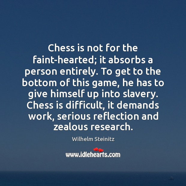Image, Chess is not for the faint-hearted; it absorbs a person entirely. To