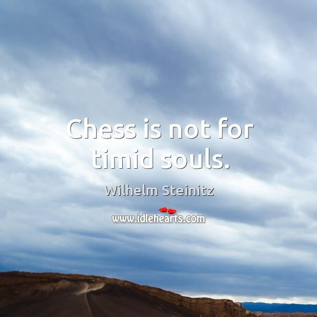 Chess is not for timid souls. Image