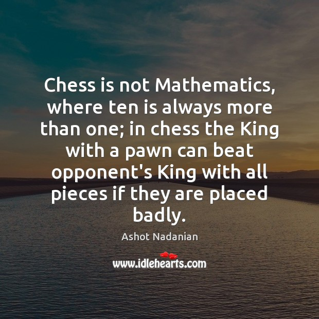 Image, Chess is not Mathematics, where ten is always more than one; in