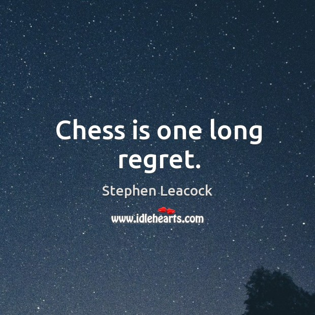 Chess is one long regret. Stephen Leacock Picture Quote