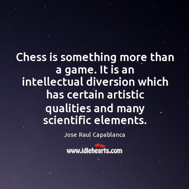 Chess is something more than a game. It is an intellectual diversion Jose Raul Capablanca Picture Quote