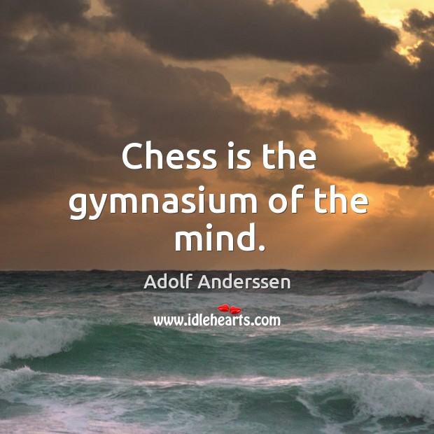 Image, Chess is the gymnasium of the mind.