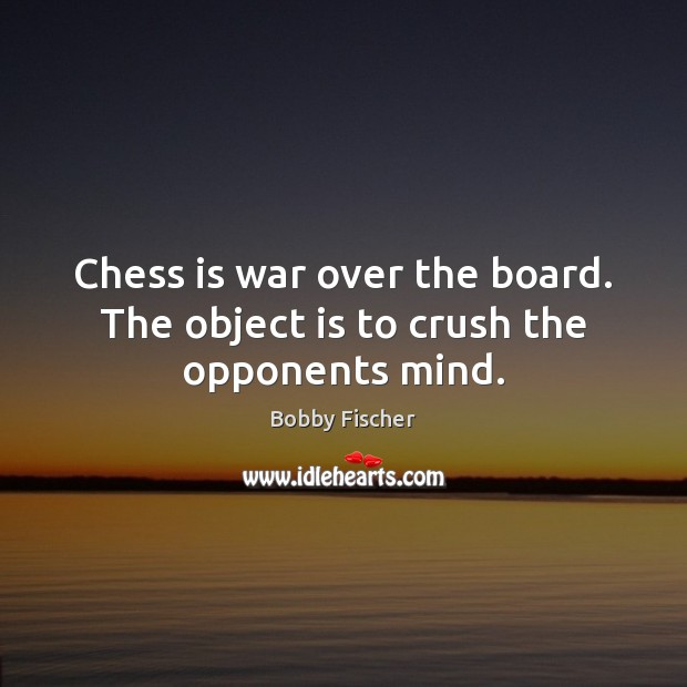 Image, Chess is war over the board. The object is to crush the opponents mind.