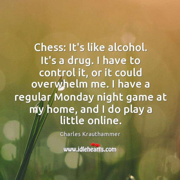 Chess: It's like alcohol. It's a drug. I have to control it, Image