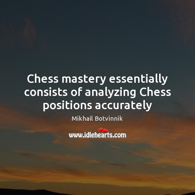 Image, Chess mastery essentially consists of analyzing Chess positions accurately