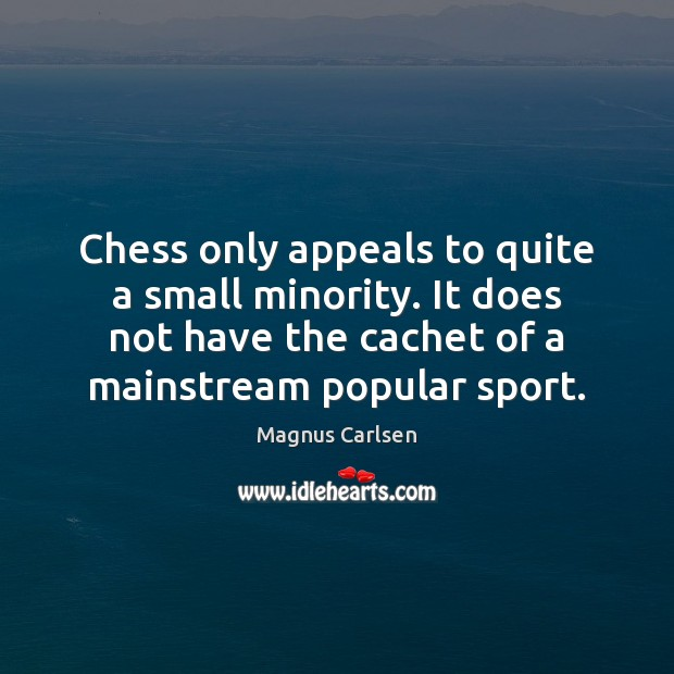 Chess only appeals to quite a small minority. It does not have Magnus Carlsen Picture Quote
