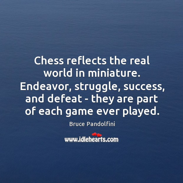 Chess reflects the real world in miniature. Endeavor, struggle, success, and defeat Image