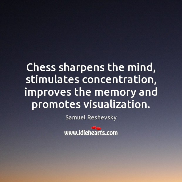 Image, Chess sharpens the mind, stimulates concentration, improves the memory and promotes visualization.