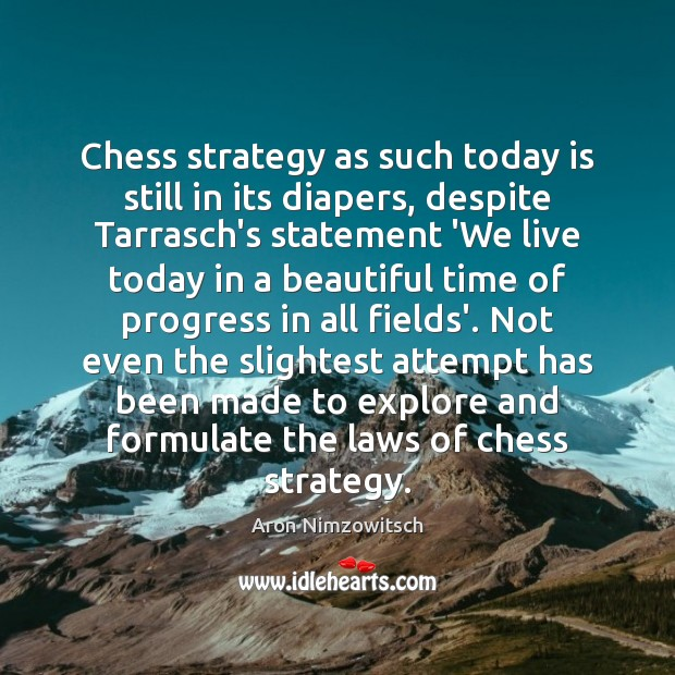 Image, Chess strategy as such today is still in its diapers, despite Tarrasch's