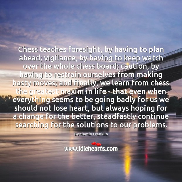 Chess teaches foresight, by having to plan ahead; vigilance, by having to Image