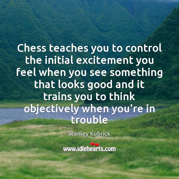 Chess teaches you to control the initial excitement you feel when you Image