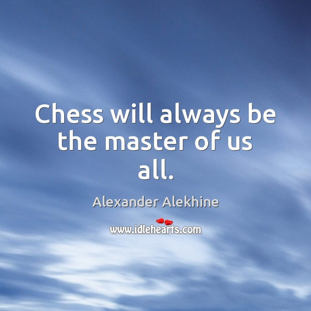 Image, Chess will always be the master of us all.