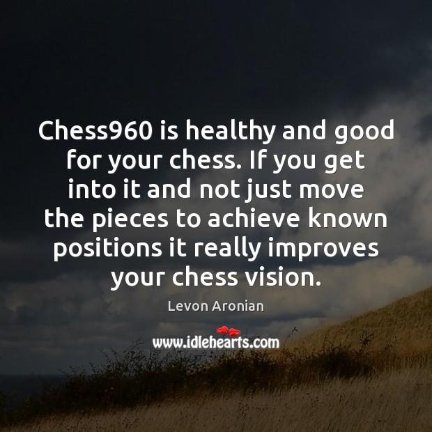 Chess960 is healthy and good for your chess. If you get into Image