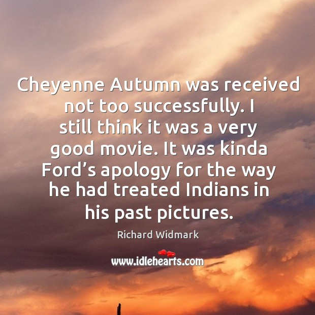 Cheyenne autumn was received not too successfully. I still think it was a very good movie. Image