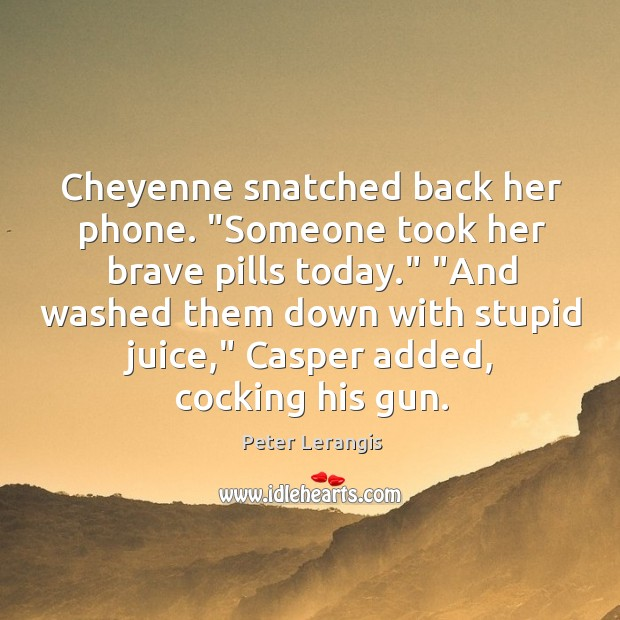 """Cheyenne snatched back her phone. """"Someone took her brave pills today."""" """"And Image"""