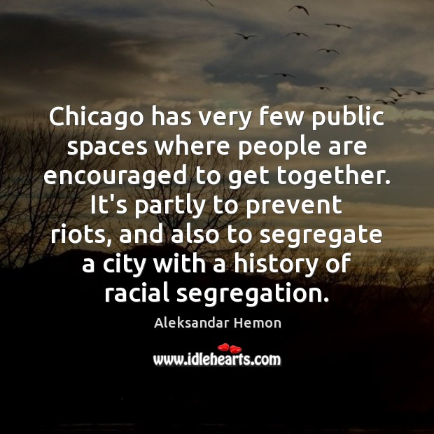 Image, Chicago has very few public spaces where people are encouraged to get