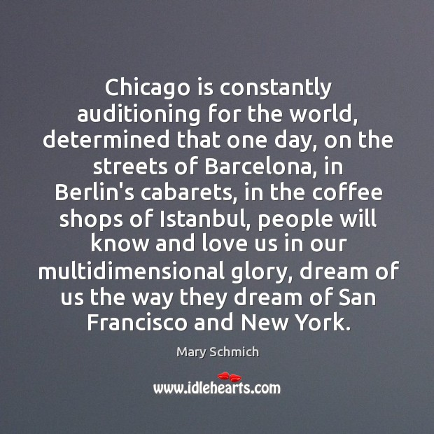 Chicago is constantly auditioning for the world, determined that one day, on Image