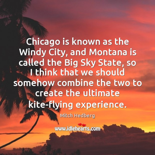 Chicago is known as the Windy City, and Montana is called the Image