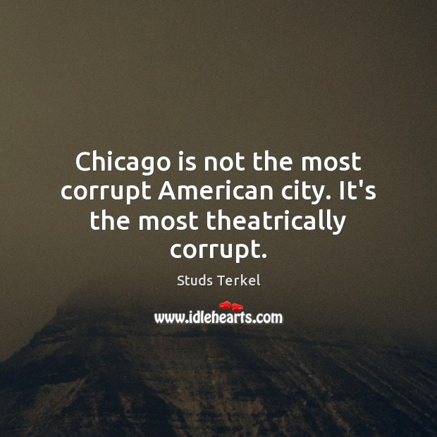 Chicago is not the most corrupt American city. It's the most theatrically corrupt. Image