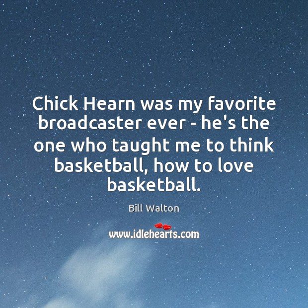 Chick Hearn was my favorite broadcaster ever – he's the one who Bill Walton Picture Quote