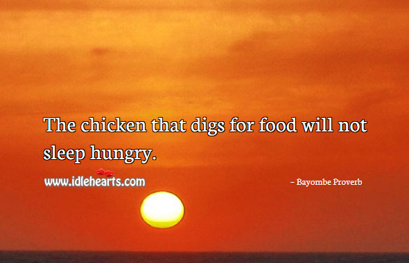 Image, The chicken that digs for food will not sleep hungry.