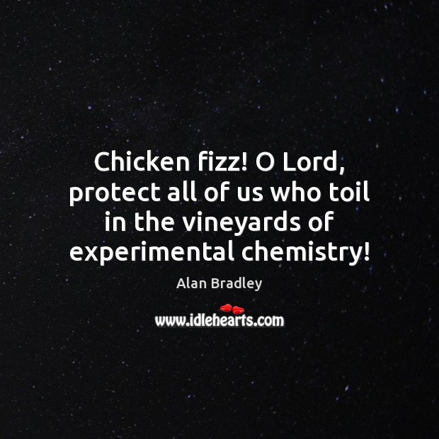 Image, Chicken fizz! O Lord, protect all of us who toil in the