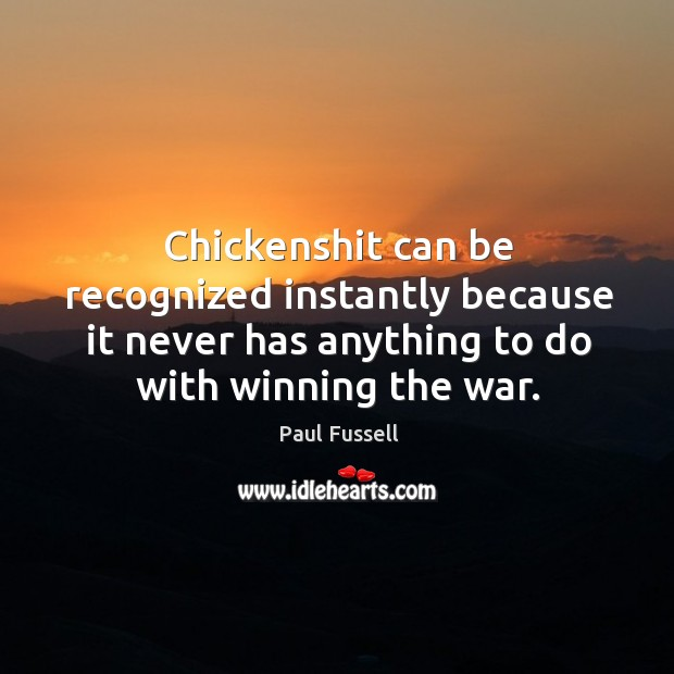 Chickenshit can be recognized instantly because it never has anything to do Paul Fussell Picture Quote