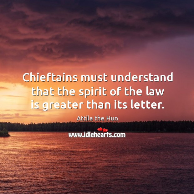 Image, Chieftains must understand that the spirit of the law is greater than its letter.