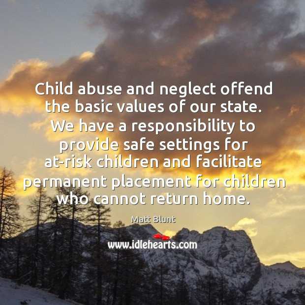 Child abuse and neglect offend the basic values of our state. Matt Blunt Picture Quote