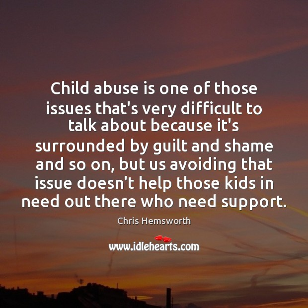 Child abuse is one of those issues that's very difficult to talk Chris Hemsworth Picture Quote