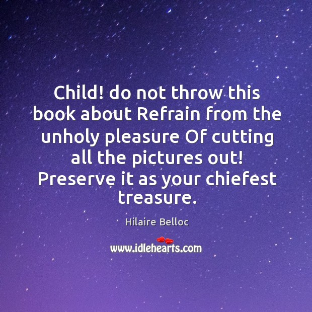 Child! do not throw this book about Refrain from the unholy pleasure Image