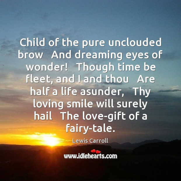 Child of the pure unclouded brow   And dreaming eyes of wonder!   Though Image