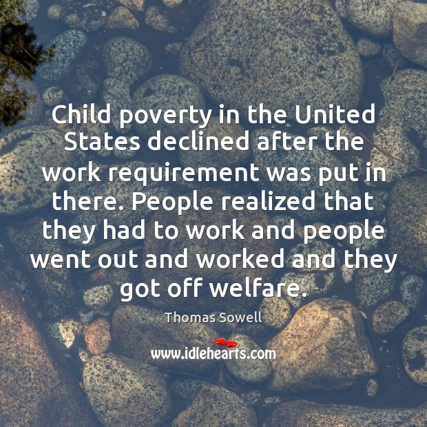 Child poverty in the United States declined after the work requirement was Thomas Sowell Picture Quote