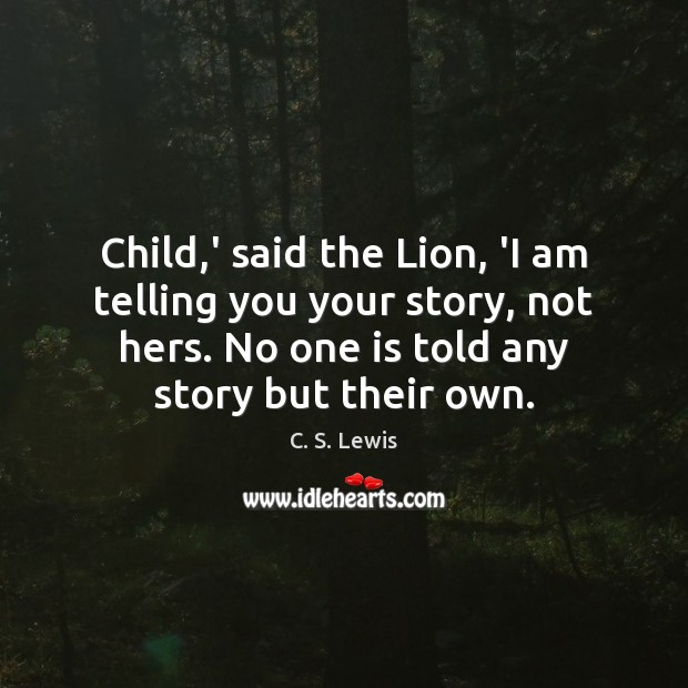Child,' said the Lion, 'I am telling you your story, not Image