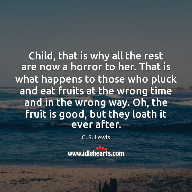 Child, that is why all the rest are now a horror to Image