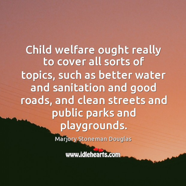 Child welfare ought really to cover all sorts of topics, such as better water and Image
