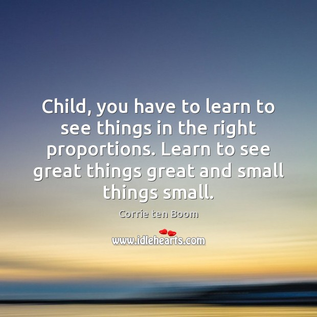 Child, you have to learn to see things in the right proportions. Image