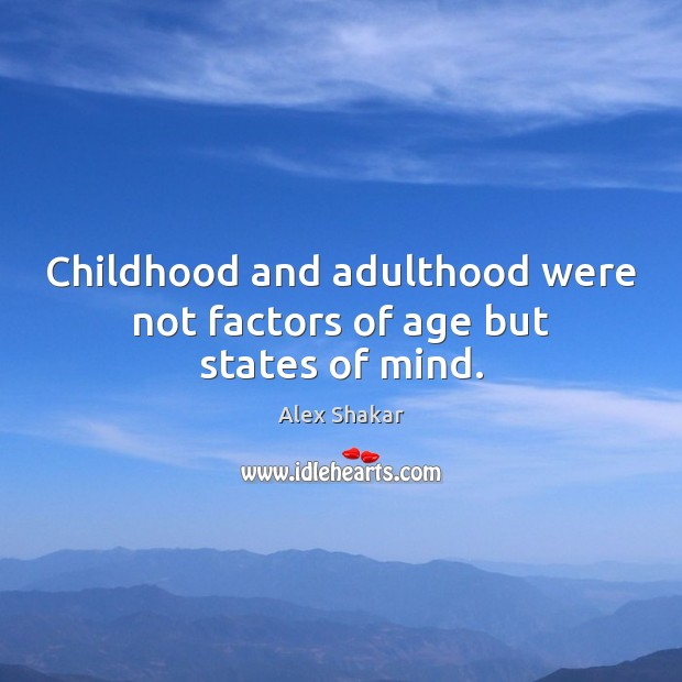 Image, Childhood and adulthood were not factors of age but states of mind.
