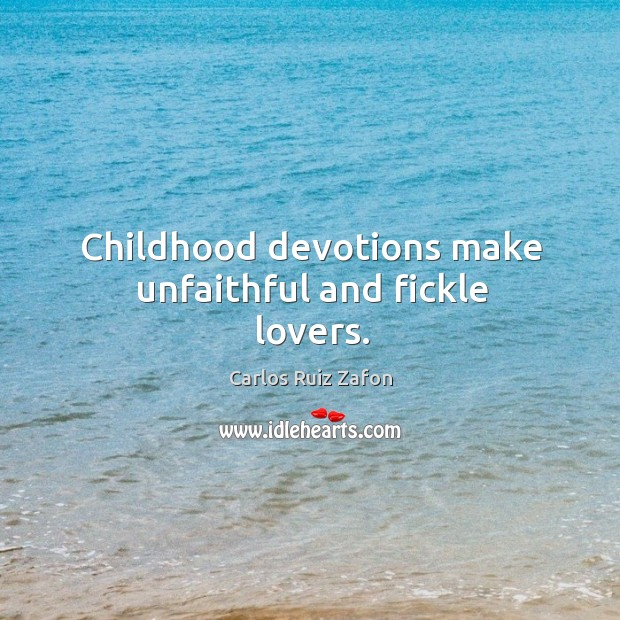 Image, Childhood devotions make unfaithful and fickle lovers.