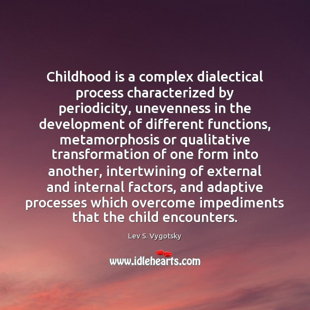 Image, Childhood is a complex dialectical process characterized by periodicity, unevenness in the