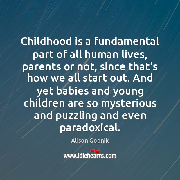 Childhood is a fundamental part of all human lives, parents or not, Childhood Quotes Image