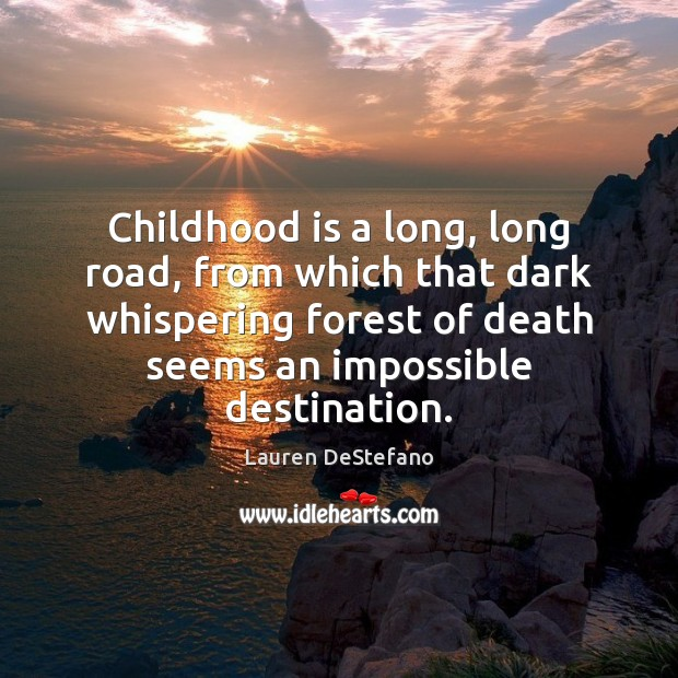 Childhood is a long, long road, from which that dark whispering forest Lauren DeStefano Picture Quote
